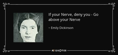 Emily Dickinson quote-if-your-nerve-deny-you-go-above-your-nerve-emily-dickinson-105-90-94